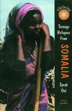 Teenage Refugees from Somalia Speak Out (In Their Own Voices) by Ikram Hussein