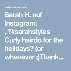 "Sarah H. auf Instagram: ""▶#sarahstyles Curly hairdo for the holidays❄ (or whenever ;)Thanks for the new cut @sarahchambray 👌 Products used •BTZ Turn Up the…"""