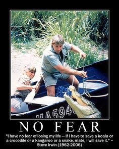Steve Irwin - One of my greatest influences, and a hero in my eyes. He taught the world the importance of life.
