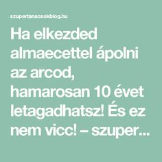 Ha elkezded almaecettel ápolni az arcod, hamarosan 10 évet letagadhatsz! És ez nem vicc! – szupertanácsok Did You Know, Health Fitness, Hair Beauty, Face, How To Make, Funny, Diy, Style, Swag