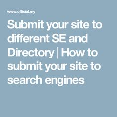 Submit your site to different SE and Directory | How to submit your site to search engines