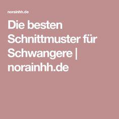 Die besten Schnittmuster für Schwangere | norainhh.de