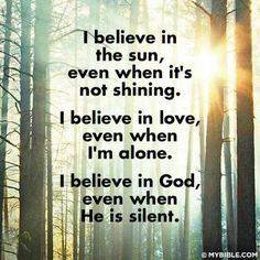 I believe in the sun, even when it's not shining...