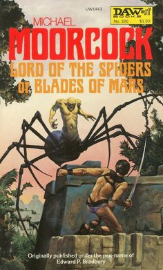 326 Michael Moorcock Lord of the Spiders Richard Hescox Variant title: Blades of Mars, as by Edward P. Pulp Fiction Art, Science Fiction Books, Fiction Novels, Pulp Art, Fantasy Book Covers, Book Cover Art, Fantasy Books, Classic Sci Fi Books, Michael Moorcock