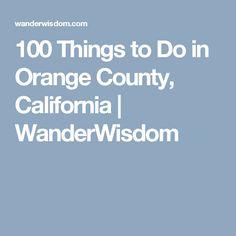 100 Things to Do in Orange County, California | WanderWisdom