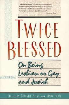 Essays on Jewish lesbians and gay men.  Learn more at GoodReads: https://www.goodreads.com/book/show/656347.Twice_Blessed