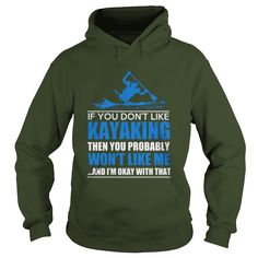 If You Don't Like Kayaking Then You Probably Won't Like Me And I'm Okey With That T Shirt #gift #ideas #Popular #Everything #Videos #Shop #Animals #pets #Architecture #Art #Cars #motorcycles #Celebrities #DIY #crafts #Design #Education #Entertainment #Food #drink #Gardening #Geek #Hair #beauty #Health #fitness #History #Holidays #events #Home decor #Humor #Illustrations #posters #Kids #parenting #Men #Outdoors #Photography #Products #Quotes #Science #nature #Sports #Tattoos #Technology…