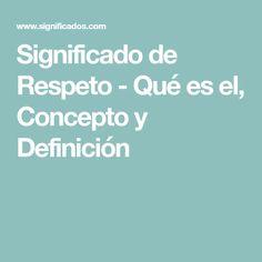 Significado de Respeto - Qué es el, Concepto y Definición