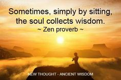"""""""Sometimes, simply by sitting, the Soul collects wisdom."""" ~ Zen proverb  ⭐⭐⭐⭐"""