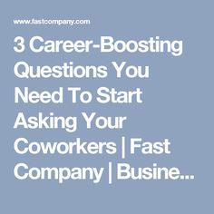 3 Career-Boosting Questions You Need To Start Asking Your Coworkers | Fast Company | Business + Innovation