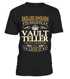 Vault Teller - Skilled Enough  BankTeller#tshirt#tee#gift#holiday#art#design#designer#tshirtformen#tshirtforwomen#besttshirt#funnytshirt#age#name#october#november#december#happy#grandparent#blackFriday#family#thanksgiving#birthday#image#photo#ideas#sweetshirt#bestfriend#nurse#winter#america#american#lovely#unisex#sexy#veteran#cooldesign#mug#mugs#awesome#holiday#season#cuteshirt