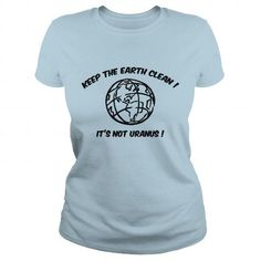Awesome Tee Keep The Earth Clean Its Not Uranus  Mens T Shirt XANHQIO T-Shirts