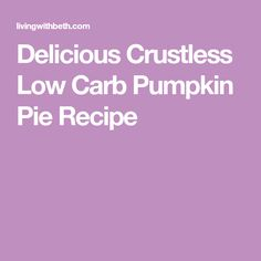 Delicious Crustless Low Carb Pumpkin Pie Recipe