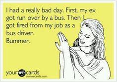 I had a really bad day…