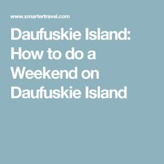 Daufuskie Island: How to do a Weekend on Daufuskie Island