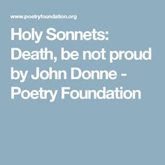 poetry essay on death be not proud The flea donne essay the poem uses a lot of religious imagery as it helps add a  sort of  john donne - death, be not proud this is the poem that got me into.