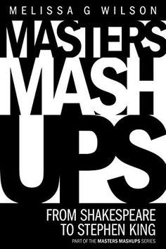 Masters Mashups:: From Shakespeare to Stephen King (Masters Mashups Series) by Melissa G Wilson, http://www.amazon.com/dp/B00PPR8SHK/ref=cm_sw_r_pi_dp_qmu3ub16HPFYW