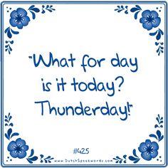 Engels, niet helemaal OK: Wat voor dag is het vandaag? Donderdag! Quotes About Lust, Dutch Quotes, Spoken Word, Funny Cute, Texts, Jokes, Sayings, Mornings, Weird