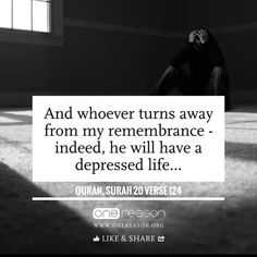"Allah says in the Quran ; ""Remember Me, I will remember you""  (Al-Baqarah: 152)"