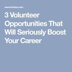 3 Volunteer Opportunities That Will Seriously Boost Your Career