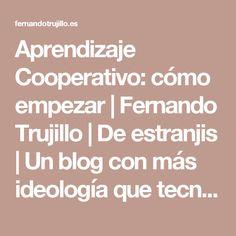 Aprendizaje Cooperativo: cómo empezar   Fernando Trujillo   De estranjis   Un blog con más ideología que tecnología