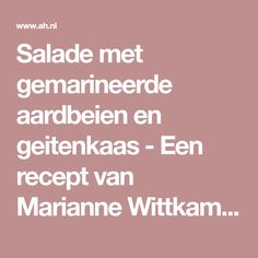 Salade met gemarineerde aardbeien en geitenkaas - Een recept van Marianne Wittkamp - Albert Heijn