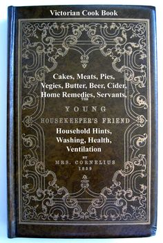 Cook Book Young Housekeeper's Friend Meats Pies Vegetables Cakes Cider Beer Soup Making Butter Home Remedies Servants Household Hints Washing Health Ventilation Mistress Vintage Reprint