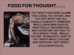 Food for thought. The trinity doctrine claims that Jesus, the Father and the Holy spirit are all equally almighty, however, while Jesus was dead he was totally unconscious and therefore not able to do a single thing. Jw Bible, Bible Truth, Bible Verses, Scriptures, Jehovah S Witnesses, Jehovah Witness, Revelation 17, Bible Questions, Babylon The Great
