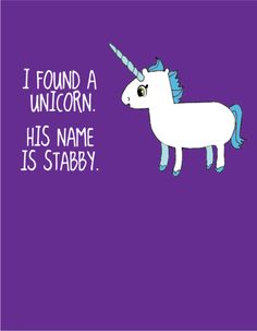 I would name my unicorn Stabby and ride him into battle. Unicorns have magical knives sticking out of their faces. Unicorns are so badass. Stab you in the eye lol Haha Funny, Funny Memes, Hilarious, Funny Stuff, Funny Things, Nerdy Things, Random Things, Random Stuff, Funny Quotes