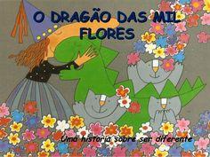 O DRAGÃO DAS MILO DRAGÃO DAS MIL FLORESFLORES Uma historia sobre ser diferente