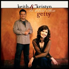 """In Christ Alone"" by Keith & Kristyn Getty    -   In Christ Alone features ten of Keith Getty's best-known hymns, all sung by Kristyn Getty."