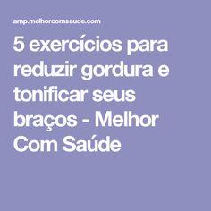5 exercícios para reduzir gordura e tonificar seus braços - Melhor Com Saúde
