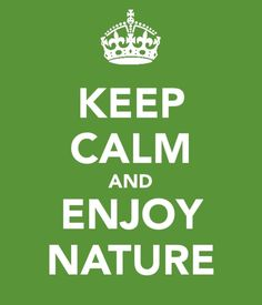 Keep Calm and Enjoy Nature