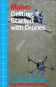 Make: Getting Started with Drones: Build and Customize Your Own Quadcopter: Terry Kilby, Belinda Kilby: 9781457183300: Amazon.com: Books