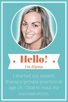 Learn how Alissa  started her own speech therapy private practice at age 26: http://www.independentclinician.com/1/post/2012/12/-fulfilling-my-dreams-at-the-age-of-25-alissas-story.html