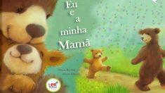 Eu e a minha Mamã - Alison Ritchie e Alison Edgson Preschool Math, Teddy Bear, Education, Books, Animals, Eliana, Books For Kids, Story Books, Children Books