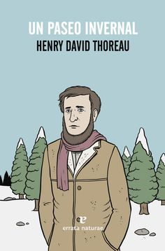 Un paseo invernal Henry David Thoreau Editorial: Errata Naturae Colección: Varios ISBN: 978-84-15217-83-1 Sinopsis Reunimos en este libro dos de los textos