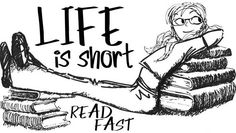 Life is short: read fast, and read often.