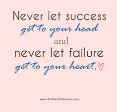 never let success get to your head and never let failure get to your heart - Google Search