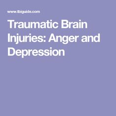 Traumatic Brain Injuries: Anger and Depression