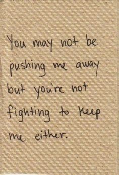 You're doing everything I to push me away.But your not fighting to keep me either! Love Me Quotes, True Quotes, Quotes To Live By, Motivational Quotes, Inspirational Quotes, Fight For Love Quotes, Positive Quotes, Positive Affirmations, Deep Qoutes About Love