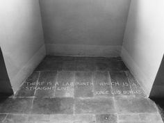 """""""There is a labyrinth which is a straight line..."""" jorge Luis Borges"""