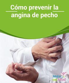 Cómo prevenir la angina de pecho El problema con la angina de pecho es que, si no cuidamos de nuestros hábitos, puede repetirse y ser más virulenta, por lo que debemos extremar las precauciones
