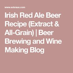 Irish Red Ale Beer Recipe (Extract & All-Grain) | Beer Brewing and Wine Making Blog