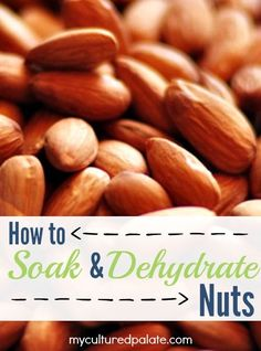 Want to eat the healthiest nuts possible? Find out How to Soak and Dehydrate Nuts to get the most nutrition possible! Get the why's and how-to's: http://myculturedpalate.com/2013/05/13/how-to-soak-and-dehydrate-nuts/