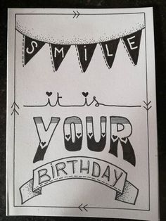 Smile it is your birthday. Lach het is jouw verjaardag. Bday Cards, Happy Birthday Cards, Doodle Drawing, Birthday Card Drawing, Tarjetas Diy, Doodle Quotes, Bullet Journal Quotes, Karten Diy, Hand Lettering Quotes