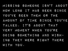 Missing someone isn't about how long it has been since you've seen them.
