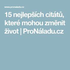 15 nejlepších citátů, které mohou změnit život | ProNáladu.cz