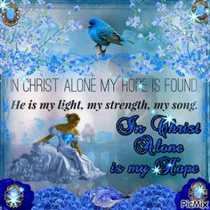 """In Christ Alone / Created for my Facebook pg """"I CAN HEAR THE SOUND OF RAIN"""" - hope you come to visit us our pg sometime! ♥ Michelle"""