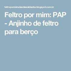 Feltro por mim: PAP - Anjinho de feltro para berço